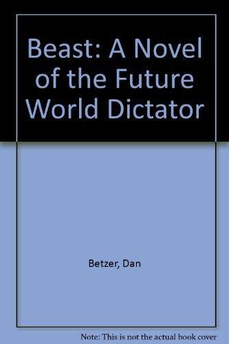 9780933451018: Beast: A Novel of the Future World Dictator