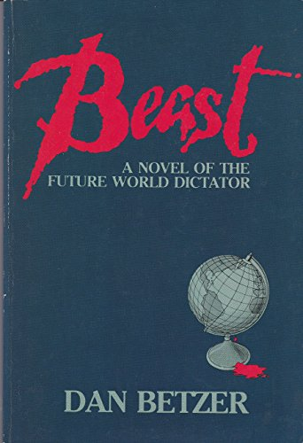 9780933451025: Beast;: A novel of the future world dictator [Paperback] by Betzer, Dan