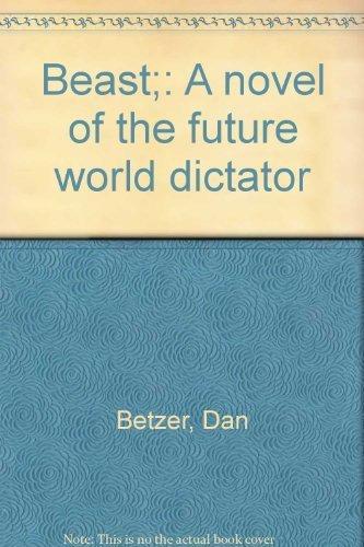 9780933451025: Beast;: A novel of the future world dictator