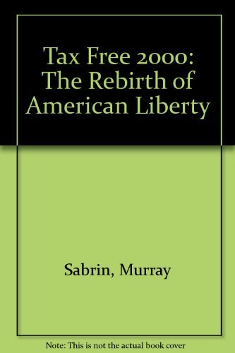 Tax Free 2000: The Rebirth of American Liberty: Sabrin, Murray
