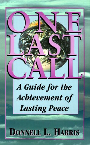 One Last Call: Guide for the Achievement for Lasting Peace: Harris, Donnell L.