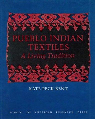 Pueblo Indian Textiles : A Living Tradition: Kate Peck Kent