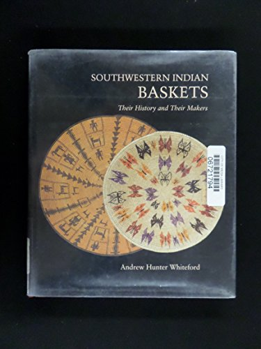 Southwestern Indian Baskets: Their History and Their Makers: Whiteford, Andrew Hunter