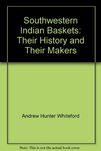 Southwestern Indian Baskets, Thier History and Their Makers: 'Whiteford, Andrew Hunter