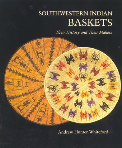 Southwestern Indian Baskets: Their History and Their: Whiteford, Andrew Hunter