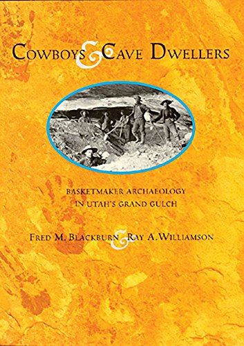 Cowboys and Cave Dwellers: Basketmakers Archaeology in Utah's Grand Gulch: Blackburn, Fred M.;...