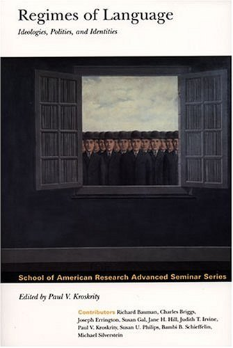 9780933452619: Regimes of Language: Ideologies, Polities, and Identities (School of American Research Advanced Seminar)