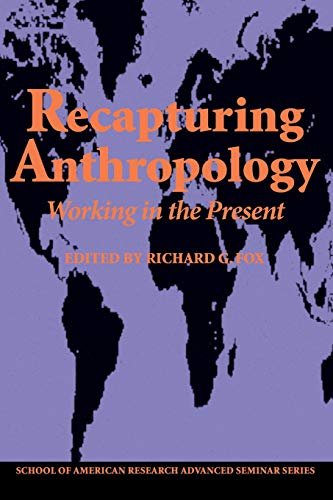 RECAPTURING ANTHROPOLOGY. WORKING IN THE PRESENT