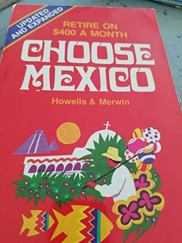 Choose Mexico: Retire on $400 a month (Choose Mexico for Retirement: Retirement Discoveries for ...