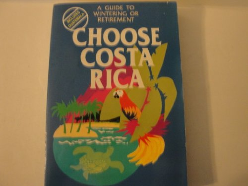 9780933469143: Choose Costa Rica: A Guide to Retirement and Investment (Choose Costa Rica for Retirement: Retirement Discoveries for Every Budget)