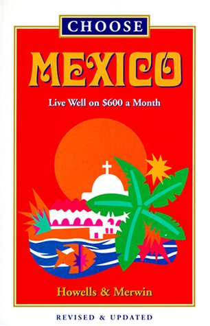 Choose Mexico: Live Well on $800 a: Don Merwin, Noni
