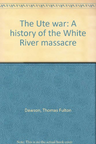 The Ute War; A History of the White River Massacre
