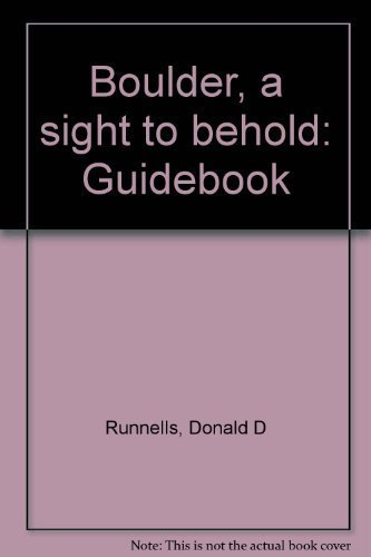 Boulder, a sight to behold: Guidebook: Runnells, Donald D