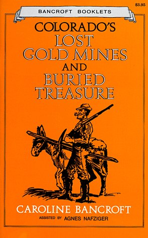 Colorado's Lost Gold Mines and Buried Treasure: Bancroft, Caroline;Nafziger, Agnes