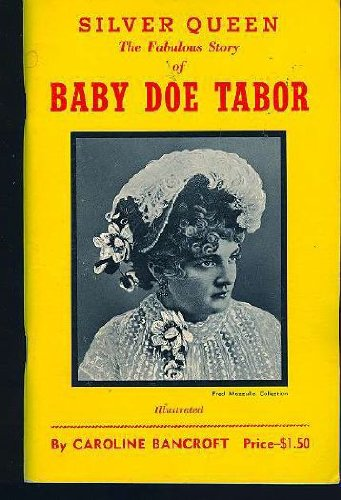9780933472211: Silver Queen: The Fabulous Story of Baby Doe Tabor