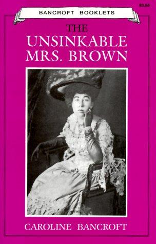 The Unsinkable Mrs. Brown: Caroline Bancroft