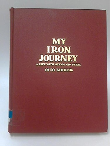 9780933472402: My Iron Journey: A Life with Steam and Steel