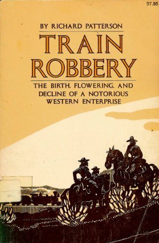 9780933472471: Train robbery: The birth, flowering, and decline of a notorious western enterprise