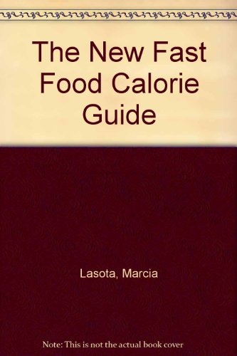 The New Fast Food Calorie Guide: Lasota, Marcia