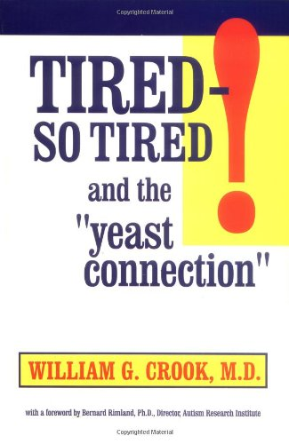 Tired So Tired: And the Yeast Connection (0933478259) by William G. Crook