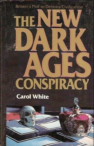 9780933488052: The New Dark Ages Conspiracy: Britain's Plot to Destroy Civilization