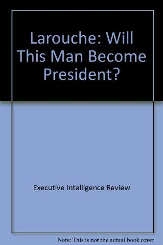9780933488281: Larouche: Will This Man Become President?