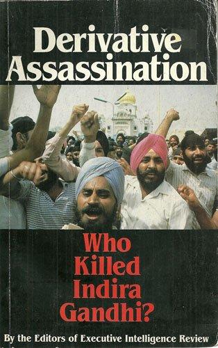 Derivative Assassination: Who Killed Indira Gandhi?: Editors of Executive Intelligence Review