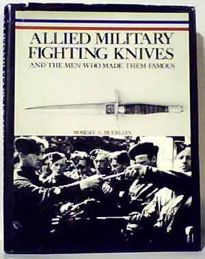 Allied Military Fighting Knives and the Men who Made Them Famous: Buerlein, Robert A.