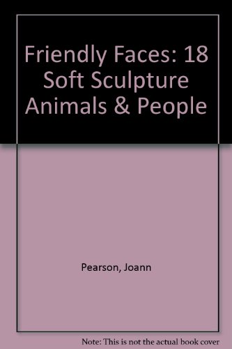 9780933491137: Friendly Faces: 18 Soft Sculpture Animals & People