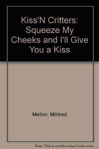 9780933491250: Kiss'N Critters: Squeeze My Cheeks and I'll Give You a Kiss - Plastic Canvas Pattern Book