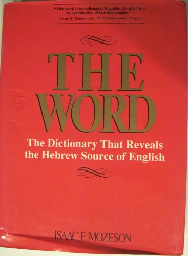 9780933503441: The Word: The Dictionary That Reveals the Hebrew Source of English