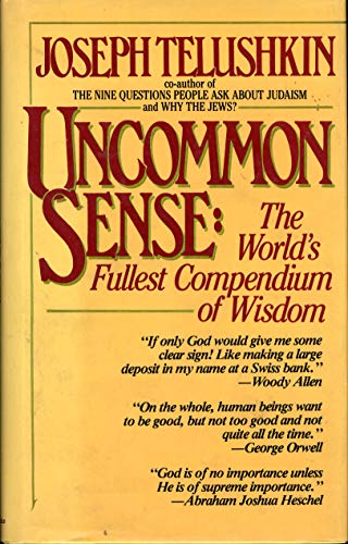 Uncommon Sense: The World's Fullest Compendium of Wisdom (0933503482) by Telushkin, Joseph
