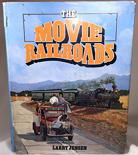 THE MOVIE RAILROADS.: Jensen, Larry.