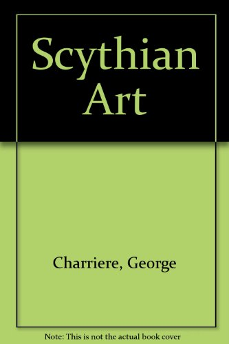 Scythian Art: Crafts of the Early Eurasian Nomads: Charriers, George