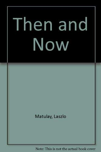 Then and Now A Novel Told in 112 Original Drawings: Matulay,Laszlo