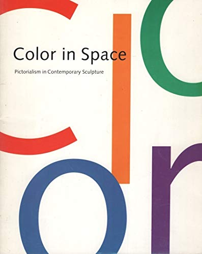 9780933519299: Color in Space: Pictorialism in Contemporary Sculpture