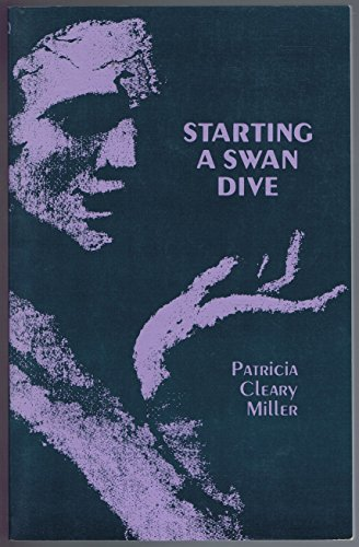 Starting a Swan Dive: Miller, Patricia Cleary