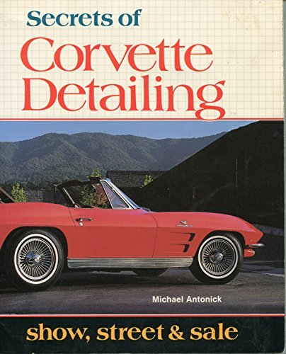 Secrets of Corvette Detailing: Show, Street and Sale (0933534280) by Michael Antonick