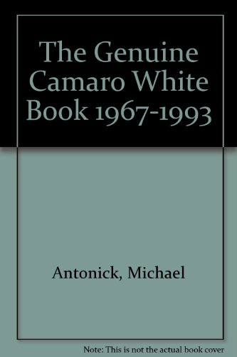 The Genuine Camaro White Book 1967-1993 (0933534345) by Michael Antonick