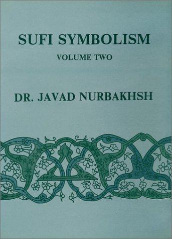 Sufi Symbolism: The Nurbakhsh Encyclopedia of Sufi Terminology, Vol. II: Love, Lover, Beloved, ...
