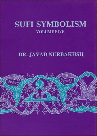 Sufi Symbolism: The Nurbakhsh Encyclopedia of Sufi: Nurbakhsh, Javad