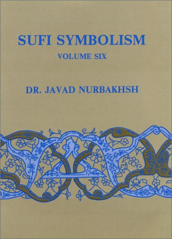 Sufi Symbolism: The Nurbakhsh Encyclopedia of Sufi Terminology (Farhang-E Nurbakhsh) - Volume VI: ...