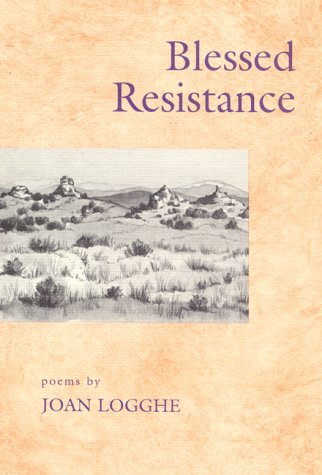 Blessed Resistance: Poems: Joan Logghe