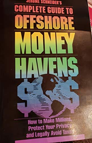 Jerome Schneider's Complete Guide to Offshore Money: Schneider, Jerome