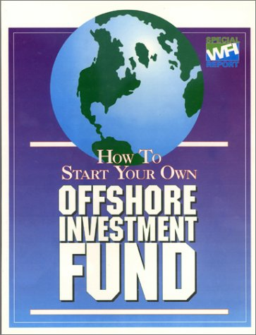 9780933560055: How to Start Your Own Offshore Investment Fund (A WFI Corporation special report)