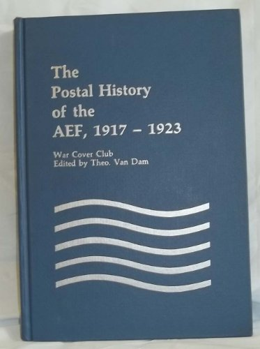 9780933580039: The Postal history of the AEF, 1917-1923: A handbook (The APS handbook series)
