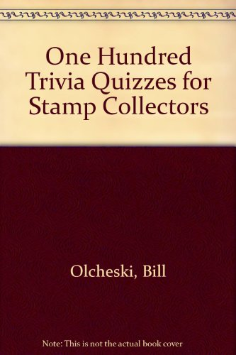 One Hundred Trivia Quizzes for Stamp Collectors: Olcheski, Bill