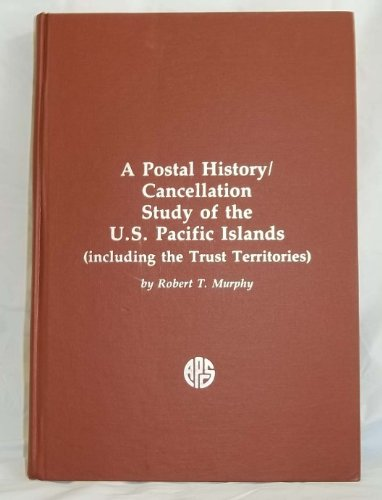 9780933580114: A Postal History / Cancellation Study of the U.S. Pacific Islands (Including the Trust Territories)