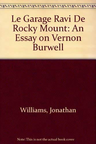 Le Garage Ravi De Rocky Mount: An Essay on Vernon Burwell: Williams, Jonathan