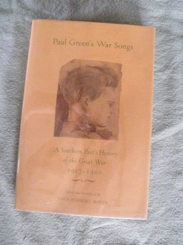 Paul Green's War Songs: A Southern Poet's History of the Great War 1917-1920: Paul Green; ...
